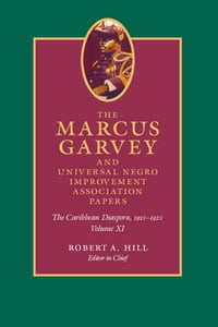 The Marcus Garvey and Universal Negro Improvement Association Papers, Volume XI: The Caribbean…