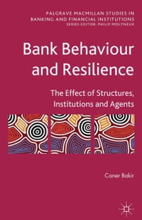 Bank Behaviour and Resilience: The Effect of Structures, Institutions and Agents