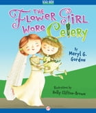 The Flower Girl Wore Celery: Read-Aloud Edition