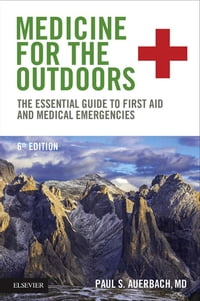 Medicine for the Outdoors E-Book: The Essential Guide to First Aid and Medical Emergencies