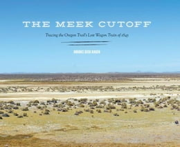 Book The Meek Cutoff: Tracing the Oregon Trail's Lost Wagon Train of 1845 by Ragen, Brooks Geer