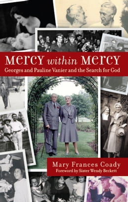 Book Mercy Within Mercy: Georges and Pauline Vanier and the Search for God by Mary Frances Coady