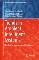 Trends in Ambient Intelligent Systems: The Role of Computational Intelligence by Ajith Abraham
