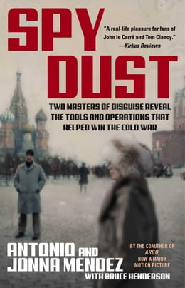 Book Spy Dust: Two Masters of Disguise Reveal the Tools and Operations that Helped Win the Cold War by Antonio Mendez