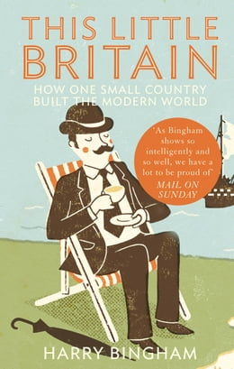Book This Little Britain: How One Small Country Changed the Modern World by Harry Bingham
