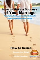 How to Make a Success of Your Marriage: Psychological, Spiritual, and Emotional Guidance for a Long-Lasting Marriage without Counseling by Dueep Jyot Singh