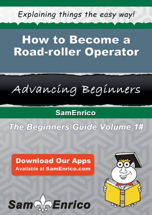 How to Become a Road-roller Operator: How to Become a Road-roller Operator by Shera Stinson