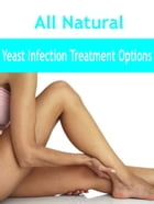 All Natural Yeast Infection Treatment by Anonymous