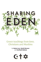Sharing Eden: Green Teachings from Jews, Christians and Muslims