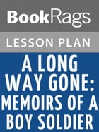 A Long Way Gone: Memoirs of a Boy Soldier Lesson Plans by BookRags