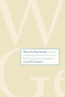 "Book ""When You Were Gentiles"": Specters of Ethnicity in Roman Corinth and Paul's Corinthian… by Cavan W Concannon"