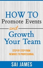 Network Marketing : How To Promote Events And Growth Your Team Step By Step From Newbies To Professional by Sai james