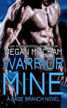 Warrior Mine: A Base Branch Novel by Megan Mitcham