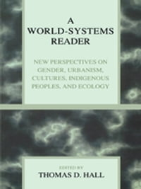 A World-Systems Reader: New Perspectives on Gender, Urbanism, Cultures, Indigenous Peoples, and…