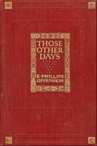 Those Other Days by E. Phillips Oppenheim