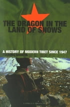 Dragon In The Land Of Snows: The History of Modern Tibet since 1947