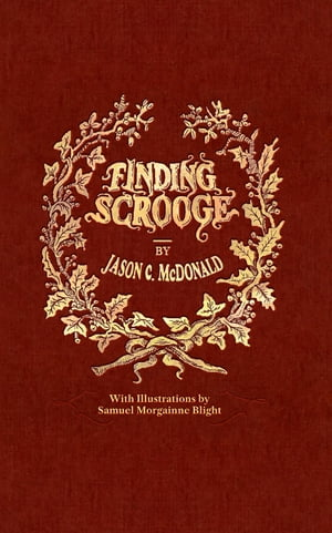 Finding Scrooge: or Another Christmas Carol by Samuel Morgainne Blight