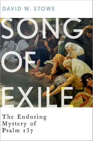 Song of Exile The Enduring Mystery of Psalm 137