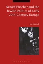 Arnošt Frischer and the Jewish Politics of Early 20th-Century Europe