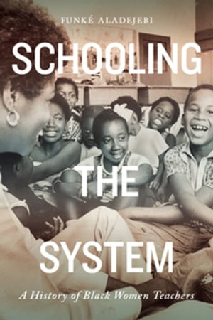 Schooling the System: A History of Black Women Teachers