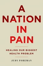 A Nation in Pain: Healing our Biggest Health Problem by Judy Foreman