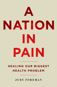 A Nation in Pain: Healing our Biggest Health Problem