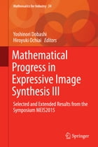 Mathematical Progress in Expressive Image Synthesis III: Selected and Extended Results from the Symposium MEIS2015 by Hiroyuki Ochiai