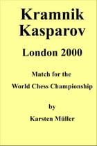 Kramnik-Kasparov, London 2000: Match for the World Chess Championship by Karsten Mueller