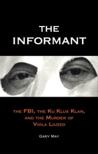 The Informant: The FBI, the Ku Klux Klan, and the Murder of Viola Liuzzo
