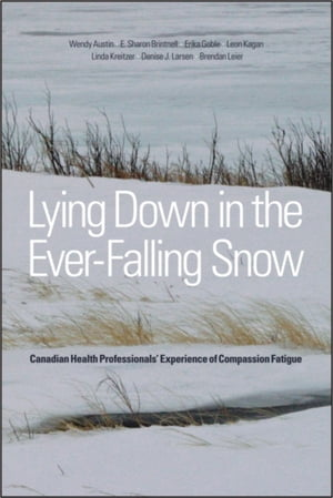Lying Down in the Ever-Falling Snow Canadian Health Professionals? Experience of Compassion Fatigue