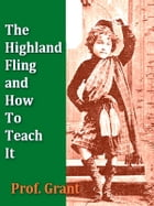 The Highland Fling and How to Teach It by H. N. Grant