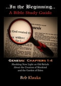 In the Beginning: Genesis, Chapters 1-4 - Shedding New Light on Old Beliefs About the Creation of Mankind and the Garden of Eden 9d70c7e1-911f-49cd-8218-ab49f4781f7e