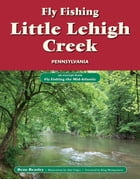 Fly Fishing Little Lehigh Creek, Pennsylvania: An Excerpt from Fly Fishing the Mid-Atlantic by Beau Beasley