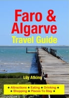 Faro & The Algarve Travel Guide: Attractions, Eating, Drinking, Shopping & Places To Stay by Lily Atkins