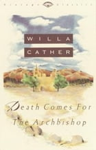 Death Comes for the Archbishop: (Sunday Classic) by Willa Cather