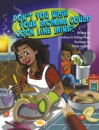 Dont You Wish Your Momma Could Cook Like Mine? by Colleen H. Robley Blake