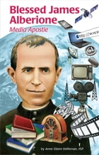 Blessed James Alberione: Media Apostle by Anne Eileen Heffernan FSP