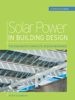Book Solar Power in Building Design (GreenSource): The Engineer's Complete Project Resource by Gevorkian, Peter