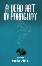 A Dead Bat In Paraguay: One Man's Peculiar Journey Through South America by Roosh V