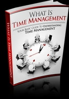 What Is Time Management by Anonymous