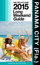 Panama City (Fla.) - The Delaplaine 2015 Long Weekend Guide by Andrew Delaplaine