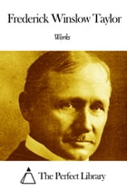 Works of Frederick Winslow Taylor by Frederick Winslow Taylor