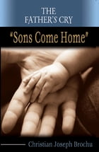 The Father's Cry: Sons come home by Christian Brochu