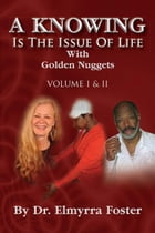 A KNOWING Is The Issue Of Life: With Golden Nuggets by Elmyrra Foster