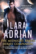 The Midnight Breed Series Companion: The ultimate insider's guide to the New York Times and #1 internationally best-selling vampire serie by Lara Adrian