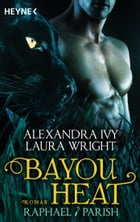 Bayou Heat - Raphael / Parish: Roman by Alexandra Ivy
