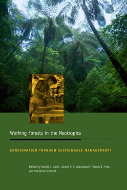 Book Working Forests in the Neotropics: Conservation through Sustainable Management? by Daniel J. Zarin