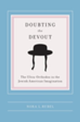 Book Doubting the Devout: The Ultra-Orthodox in the Jewish American Imagination by Nora L Rubel
