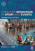 Consumer Behaviour in Sport and Events by Daniel Funk