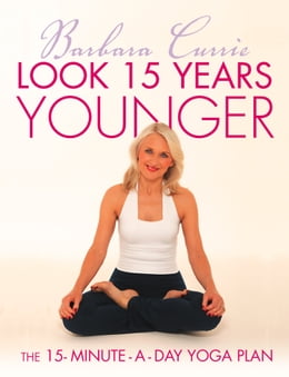 Book Look 15 Years Younger: The 15-Minute-a-Day Yoga Plan by Barbara Currie